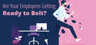 Are Your Employees Getting Ready to Bolt?